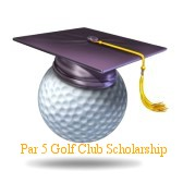 Par 5 Golf Club Scholarship Award